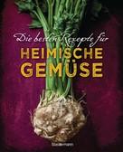 Johanna Handschmann: Die besten Rezepte für heimische Gemüse. Mit Fleisch, Geflügel, Fisch und vegetarisch. Das Kochbuch für Blatt- und Kohlgemüse, Knollen, Wurzeln und Rüben, Maronen, Kürbis, Pastinake, Portulak, Steckrübe & Co.