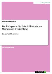 Die Ruhrpolen. Ein Beispiel historischer Migration in Deutschland - Ein kurzer Überblick