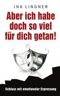 Ina Lingner: Aber ich habe doch so viel für dich getan! ★★★★