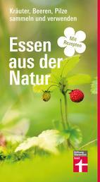 Essen aus der Natur - Früchte, Pilze, Wildkräuter - Erfolgreich verarbeiten - Vielfältige Rezepte - Mit Fotos und Sammelzeitkalender | von Stiftung Warentest