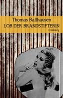Thomas Ballhausen: Lob der Brandstifterin