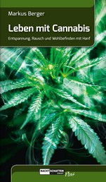 Leben mit Cannabis - Entspannung, Rausch und Wohlbefinden mit Hanf