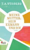 T. A. Wegberg: Meine Mutter, sein Exmann und ich ★★★★★