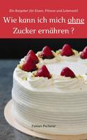 Fabian Pscherer: Wie kann ich mich ohne Zucker ernähren?