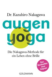 Augen-Yoga - Die Nakagawa-Methode für ein Leben ohne Brille - Der Bestseller aus Japan
