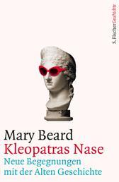 Kleopatras Nase - Neue Begegnungen mit der Alten Geschichte