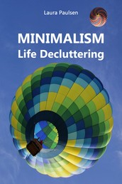 MINIMALISM - Life Decluttering - Throw ballast overboard liberated! (Minimalism: Declutter your life, home, mind & soul)