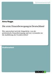 Die erste Frauenbewegung in Deutschland - Wie unterschied sich die bürgerliche- von der proletarische Frauenbewegung und wie verstanden sie die Ausführung der Sozialen Arbeit?
