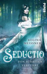 Seductio - Von Schatten verführt - Roman