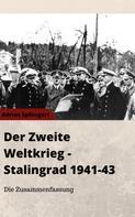 Adrian Splissgart: Der Zweite Weltkrieg + Stalingrad 1941-1943 - Die Zusammenfassung