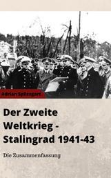 Der Zweite Weltkrieg + Stalingrad 1941-1943 - Die Zusammenfassung