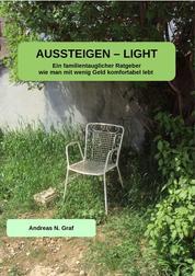 AUSSTEIGEN - LIGHT - Ein familientauglicher Ratgeber wie man mit wenig Geld komfortabel lebt