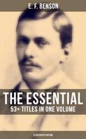 E. F. Benson: The Essential E. F. Benson: 53+ Titles in One Volume (Illustrated Edition)