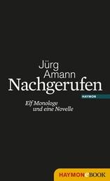 Nachgerufen - Elf Monologe und eine Novelle
