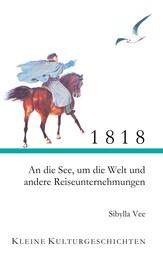 1818 - An die See, um die Welt und andere Reiseunternehmungen