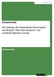 """Die Anfänge des bürgerlichen Trauerspiels am Beispiel """"Miss Sara Sampson"""" von Gotthold Ephraim Lessing"""