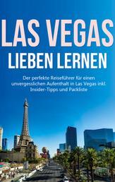 Las Vegas lieben lernen: Der perfekte Reiseführer für einen unvergesslichen Aufenthalt in Las Vegas inkl. Insider-Tipps und Packliste