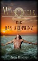 Renate Blieberger: Wasservolk - Der Bastard Prinz