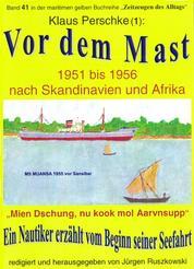 Vor dem Mast – ein Nautiker erzählt vom Beginn seiner Seefahrt 1951-56 - Band 41 in der maritimen gelben Buchreihe bei Jürgen Ruszkowski
