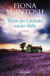 Wenn der Lavendel wieder blüht - Roman