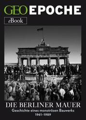 Die Berliner Mauer - Geschichte eines monströsen Bauwerks
