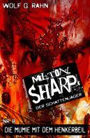 Wolf G. Rahn: Milton Sharp #8: Die Mumie mit dem Henkerbeil