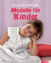 Das große Nähbuch - Modelle für Kinder - Schritt-für-Schritt-Anleitungen zum Selber Nähen. Mit Schnittmustern zum Download