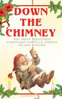 Beatrix Potter: Down the Chimney: 100+ Most Treasured Christmas Novels & Stories in One Volume (Illustrated)