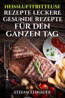 Stefan Leinauer: Heissluftfriteuse Rezepte