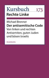 Der antisemitische Code - Von linken und rechten Antisemiten, guten Juden und bösen Israelis