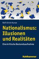 Rolf-Ulrich Kunze: Nationalismus: Illusionen und Realitäten
