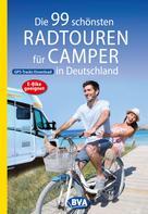 BVA BikeMedia GmbH: Die 99 schönsten Radtouren für Camper in Deutschland mit GPS-Tracks Download, E-Bike geeignet