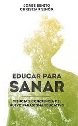 Educar para sanar - Ciencia y conciencia del nuevo Paradigma Educativo
