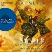 Merle. Das Steinerne Licht - Merle-Zyklus, Band 2 (Ungekürzte Lesung)