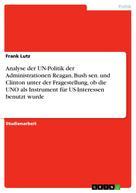 Frank Lutz: Analyse der UN-Politik der Administrationen Reagan, Bush sen. und Clinton unter der Fragestellung, ob die UNO als Instrument für US-Interessen benutzt wurde