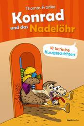 Konrad und das Nadelöhr - 18 tierische Kurzgeschichten