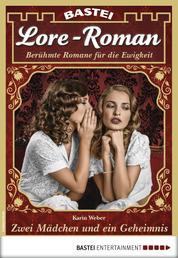 Lore-Roman 19 - Liebesroman - Zwei Mädchen und ein Geheimnis