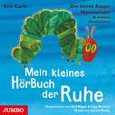 Eric Carle: Die kleine Raupe Nimmersatt & weitere Geschichten. Mein kleines HörBuch der Ruhe
