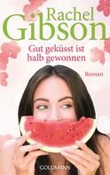 Rachel Gibson: Gut geküsst ist halb gewonnen ★★★★