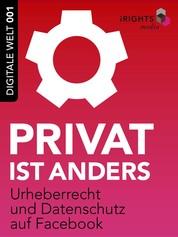 Privat ist anders - Urheberrecht und Datenschutz auf Facebook