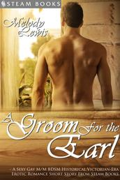 A Groom For the Earl - A Sexy Gay M/M BDSM Historical Victorian-Era Erotic Romance Short Story From Steam Books
