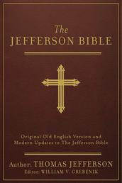 The Jefferson Bible [annotated] - Original Old English Version and Modern Updates to The Jefferson Bible