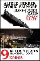 Alfred Bekker: Killer schlafen manchmal doch: Roman-Paket 9 Krimis