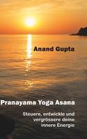 Anand Gupta: Pranayama Yoga Asana