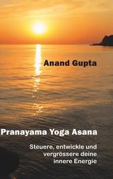 Pranayama Yoga Asana - Steuere, entwickle und vergrössere deine innere Energie