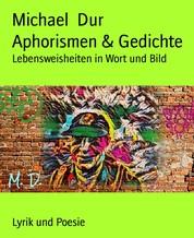 Aphorismen & Gedichte - Lebensweisheiten in Wort und Bild