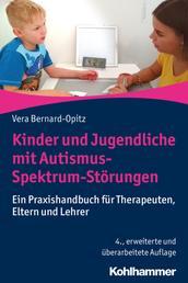 Kinder und Jugendliche mit Autismus-Spektrum-Störungen - Ein Praxishandbuch für Therapeuten, Eltern und Lehrer