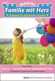 Familie mit Herz 26 - Familienroman - Rebecca - Vermächtnis einer schicksalhaften Liebe