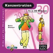 Konzentration - fit in 30 Minuten