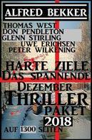 Alfred Bekker: Harte Ziele - Das spannende Dezember Thriller Paket 2018 auf 1300 Seiten